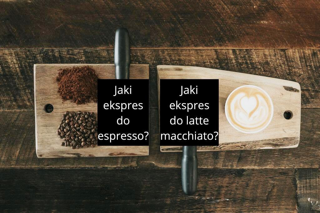 Jaki ekspres do espresso, a jaki do latte macchiato
